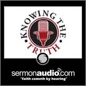 Knowing The Truth Radio Program   SermonAudio com